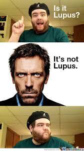 Lupus Meme - mannnn it s never lupus by thefrogman meme center