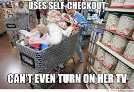Self Checkout Meme - uses self checkout can t even turn on her tv scumbag shopper