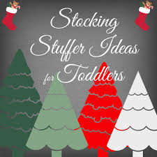 Stocking Ideas by Stocking Stuffer Ideas For Toddlers Stocking Stuffers 101
