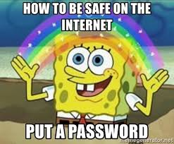 Spongebob Internet Meme - how to be safe on the internet put a password spongebob meme