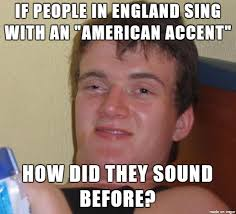 Meme What Does It Mean - and does this mean the british coined the american accent meme