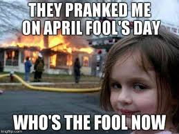 April Meme - the 14 best april fools day memes for people who hate being april