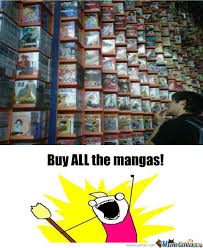 Buy All The Things Meme - buy all the otaku things by kikker616 meme center