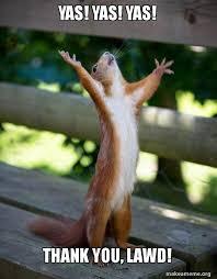 Yas Meme - yas yas yas thank you lawd happy squirrel make a meme