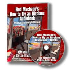 how to fly an airplane rod machado u0027s new u201chow to u201d manual hits all