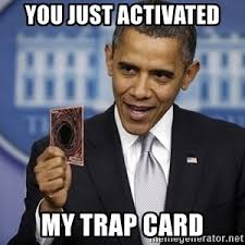 You Ve Activated My Trap Card Meme - you just activated my trap card trap card obama meme generator