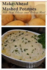 make ahead mashed potatoes with goat cheese and celery root valerie