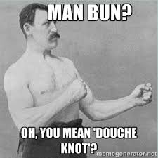 Oh You Meme Generator - man bun oh you mean douche knot old man boxer meme