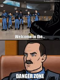 Archer Danger Zone Meme - hey call kenny loggins cause you re in the daaaaanga zooone