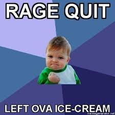 Rage Quit Meme - image 36606 rage quit know your meme