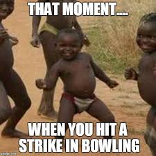 Bowling Memes - third world success kid meme imgflip