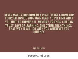 make your own home tad williams picture quotes never make your home in a place