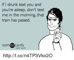 if i drunk text you and you re asleep don t text me in the moming