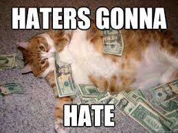 Haters Gonna Hate Meme - haters gonna hate glutton cat quickmeme