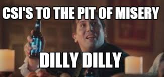 Csi Meme Generator - meme creator csi s to the pit of misery dilly dilly meme