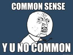 Common Sense Meme - common sense y u no common y u no quickmeme