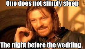 Wedding Meme - meme creator one does not simply sleep the night before the
