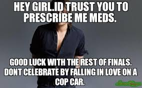 Good Luck On Finals Meme - hey girl id trust you to prescribe me meds good luck with the rest
