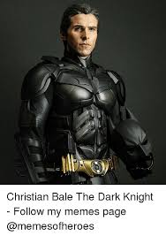 Christian Bale Meme - christian bale the dark knight follow my memes page meme on me me