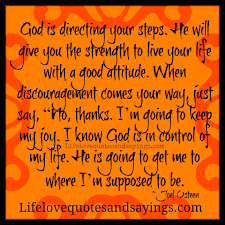 Strength Love Quotes by God Is Directing Your Steps He Will Give You The Strength To Live