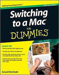 switching to a mac for dummies arnold reinhold 9781118024461