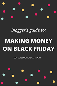 black friday marketing the blogger u0027s guide to making money on black friday with affiliate