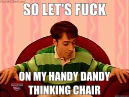 Lets Fuck Memes - so let s fuck on my handy dandy thinking chair sooo quickmeme