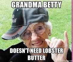 Granny Meme - grandma betty doesn t need lobster butter cool granny meme generator