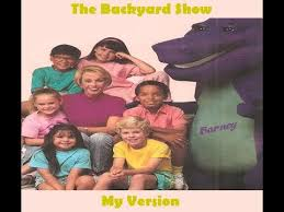 Barney Backyard Show Barney The Backyard Show My Version Youtube
