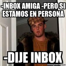 Inbox Meme - meme scumbag steve inbox amiga pero si estamos en persona