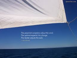 the pessimist complains about the wind the optimist expects it to