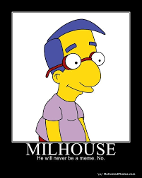 Millhouse Meme - milhouse is not a meme