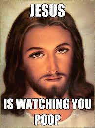Poop Meme - jesus is watching you poop jesus watches you poop quickmeme