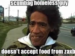 Meme Generator Scumbag - meme creator scumbag homeless guy doesn t accept food from