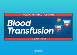 blood transfusion nclex practice quiz 15 items u2022 nurseslabs