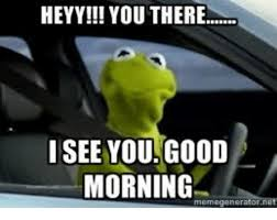 Auto Meme Generator - heyy you there i see yougood morning memegenerator kermit the frog