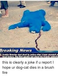 Cookie Monster Meme - oo breaking news e cookie monster shot dead by police after 3 hour