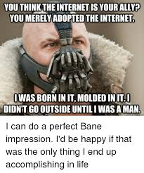 Bane Meme Internet - 25 best memes about you merely adopted the you merely
