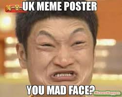 Mad Meme Face - uk meme poster you mad face meme