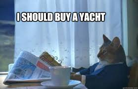 Yacht Meme - i should buy a yacht sophisticated cat quickmeme