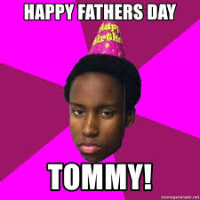 Black Fathers Day Meme - happy fathers day tommy happy birthday black kid meme generator