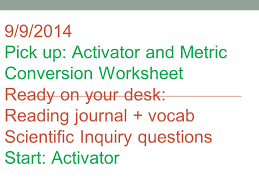 9 9 2014 pick up activator and metric conversion worksheet ready