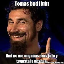 Bud Light Meme - tomas bud light ami no me engaas eres joto y tegusta la pescua