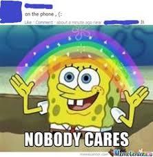 No One Cares Spongebob Meme - every day p some funny slightly irrelevant memes pinterest memes
