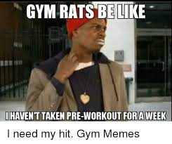 Gym Rats Meme - gym rats eli i havent taken pre workout for aweek i need my hit gym
