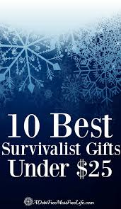 Best Gifts Under 25 by The Ten Best Survivalist Gifts Under 25 A Mess Free Life