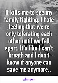 it kills me to see my family fighting i feeling that we re