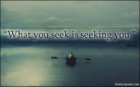 Seeking Quotes What You Seek Is Seeking You Popular Inspirational Quotes At