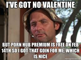 No Valentine Meme - valentines meme for me but i got that going meme best of the funny