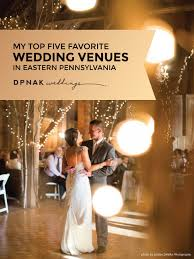 lehigh valley wedding venues pennsylvania wedding venues top five favorite from 2015